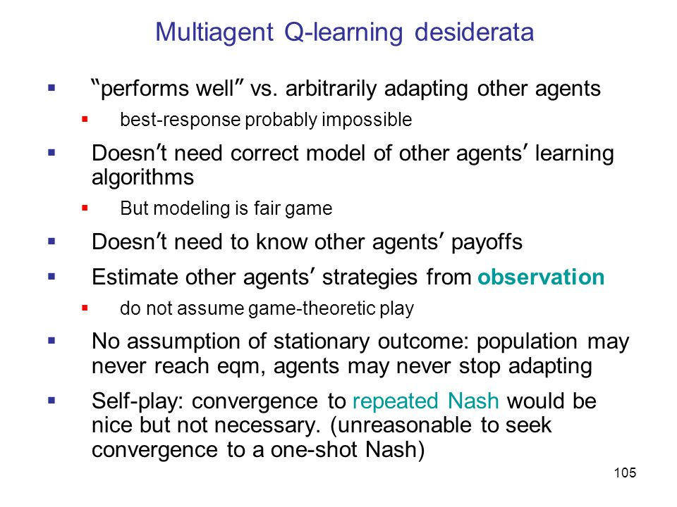 105 Multiagent Q-learning desiderata  performs well vs.