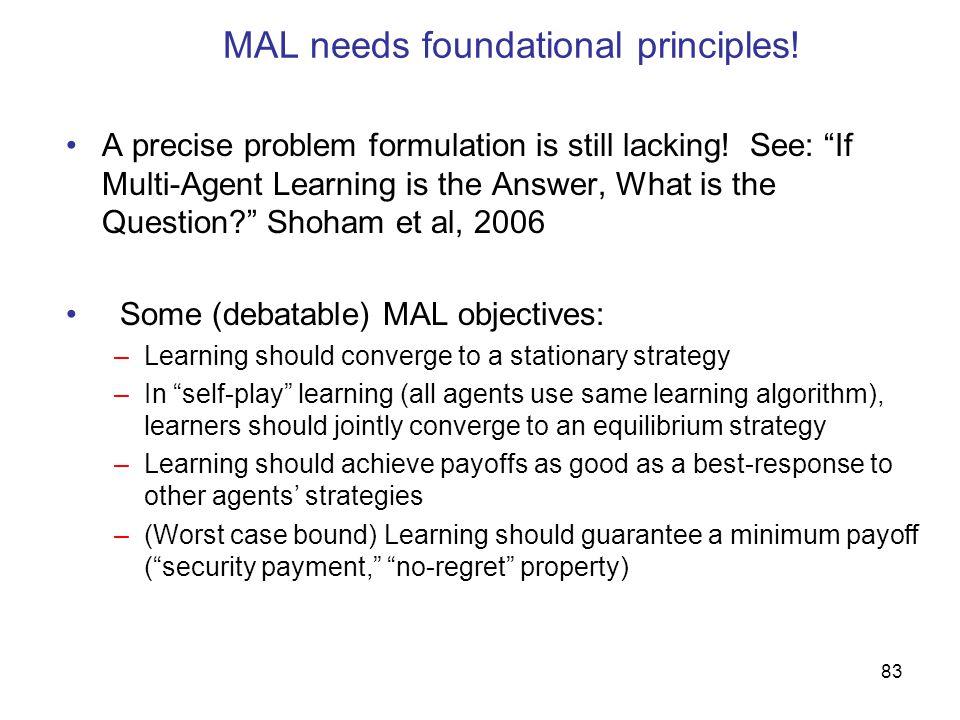 83 MAL needs foundational principles. A precise problem formulation is still lacking.