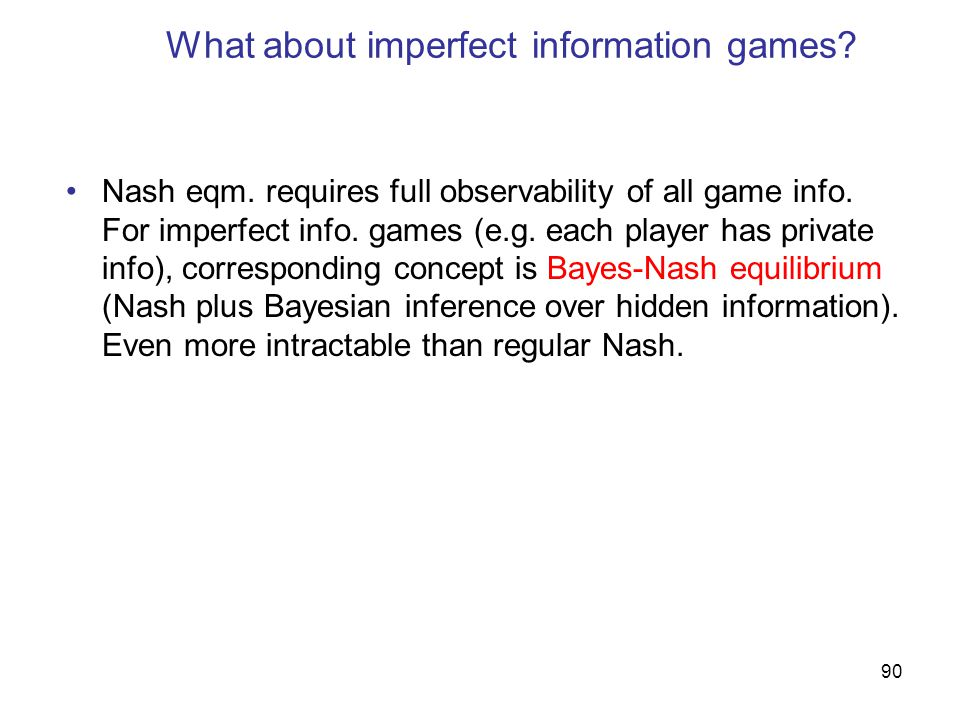 90 What about imperfect information games. Nash eqm.