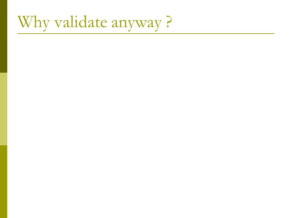 Why validate anyway