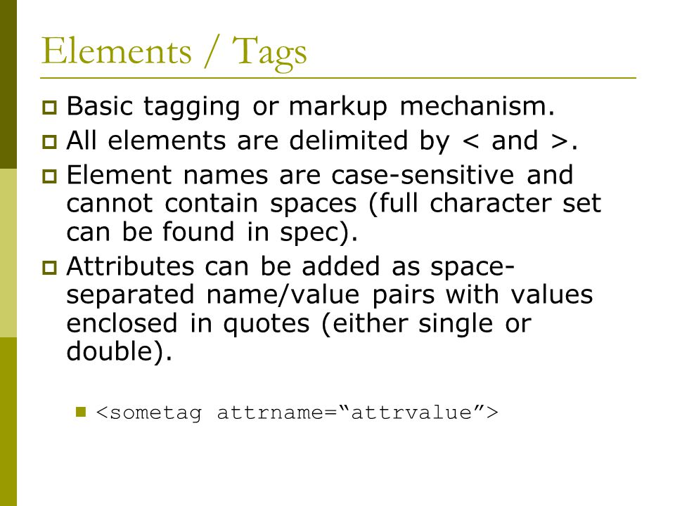 Elements / Tags  Basic tagging or markup mechanism.