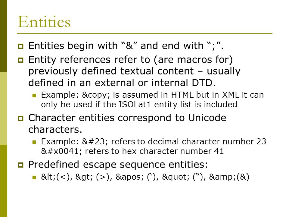 Entities  Entities begin with & and end with ; .