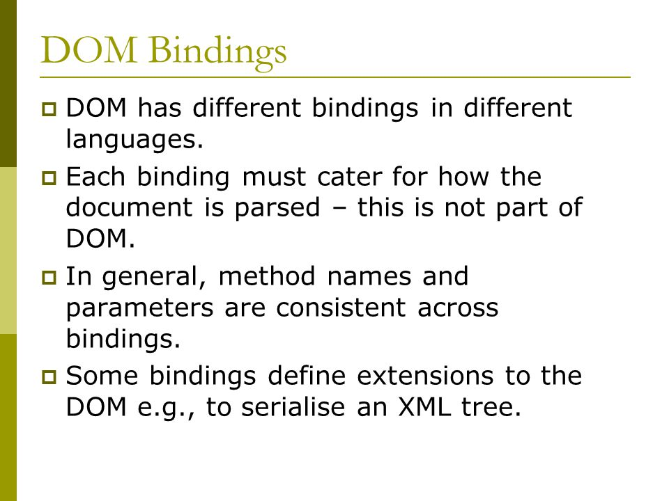 DOM Bindings  DOM has different bindings in different languages.