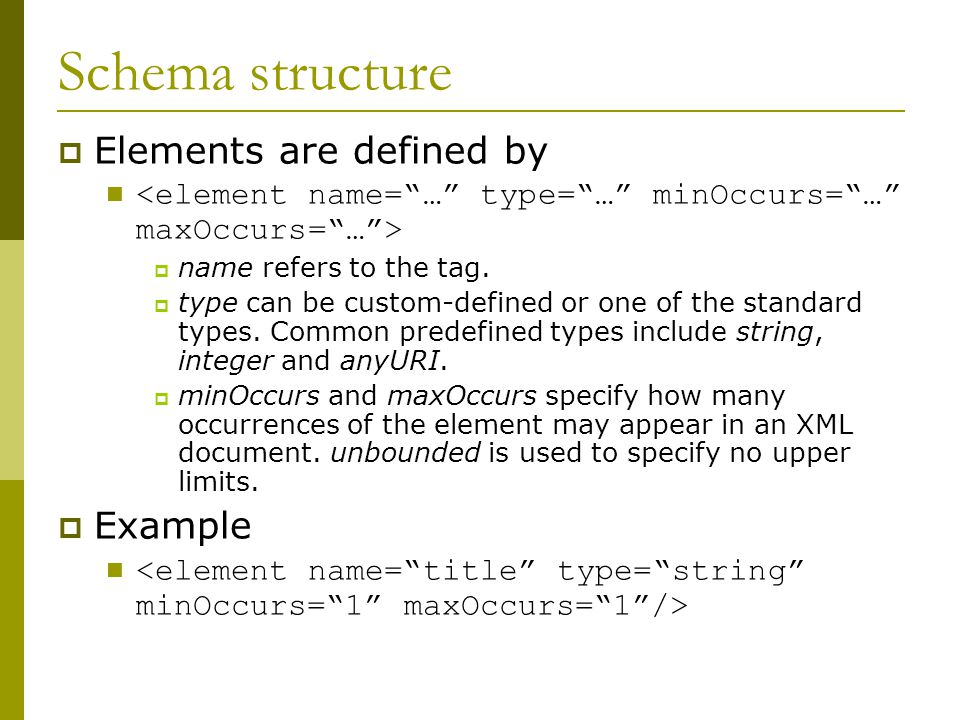 Schema structure  Elements are defined by  name refers to the tag.