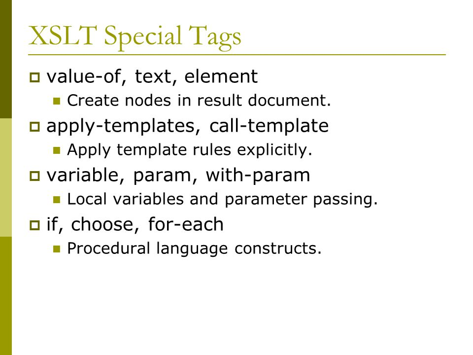 XSLT Special Tags  value-of, text, element Create nodes in result document.