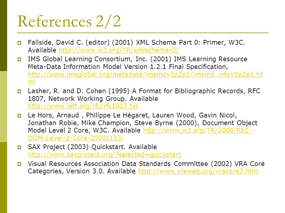 References 2/2  Fallside, David C. (editor) (2001) XML Schema Part 0: Primer, W3C.