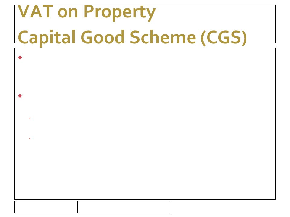16/09/10 VAT on Property Capital Good Scheme (CGS)  CGS - mechanism for regulating deductibility over the VAT-life of a capital good.