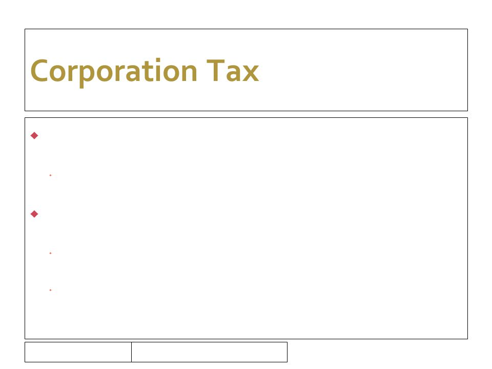16/09/10 Corporation Tax  Surcharge – Professional Firms  15% tax on 50% of undistributed profits  Start up Companies – exemption  Tax less than €40,000  Period of 3 years
