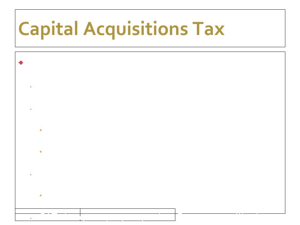 16/09/10 Capital Acquisitions Tax  Finance Act 2010  Secondary accountability abolished  Pay & File procedures  Val date - Jan-Aug – pay by 31st Oct in same yr.