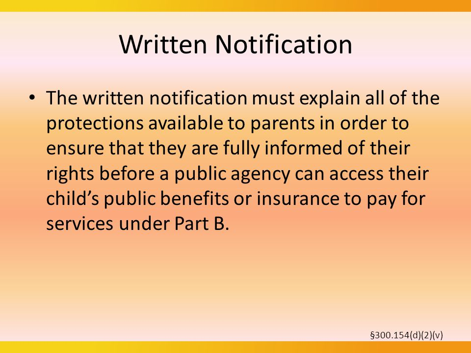 Consent– Digital Signatures Additionally, under new §300.154(d)(2)(iv)(B), the electronic consent must include a statement that the parent understands and agrees that the public agency may access the child's or parent's public benefits or insurance to pay for services under part 300.