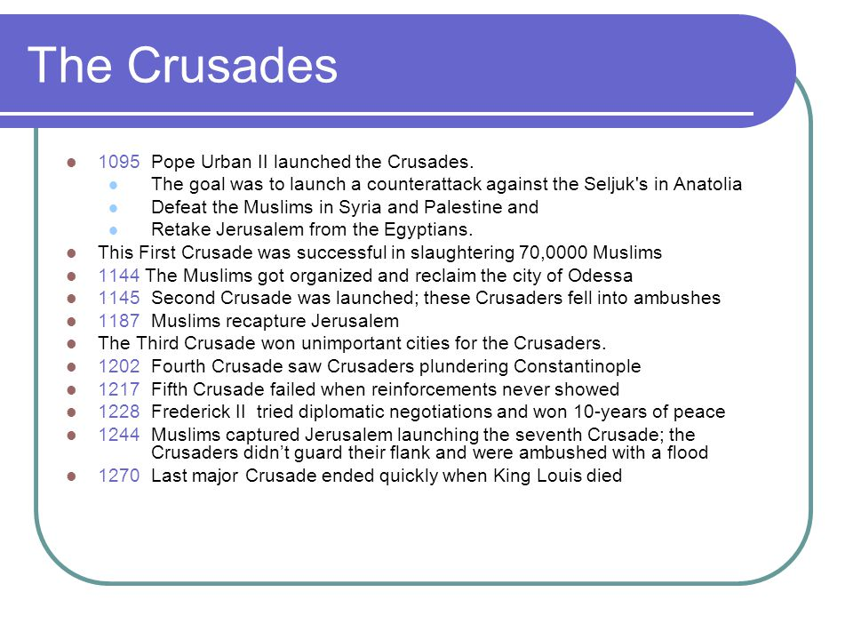 The Crusades 1095Pope Urban II launched the Crusades.