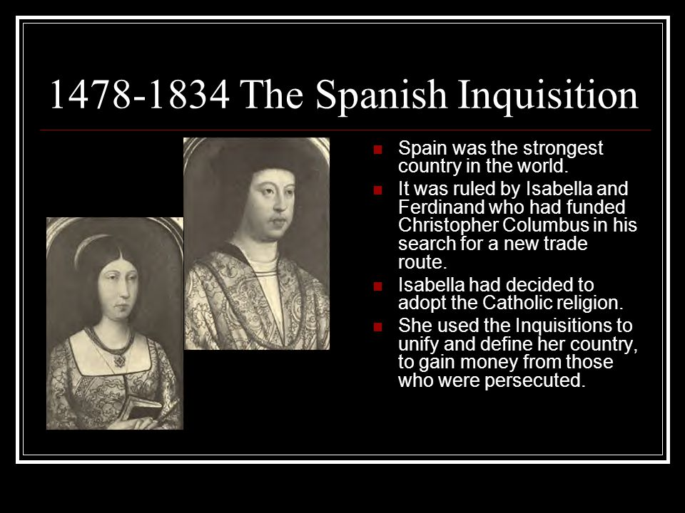 1478-1834 The Spanish Inquisition Spain was the strongest country in the world.