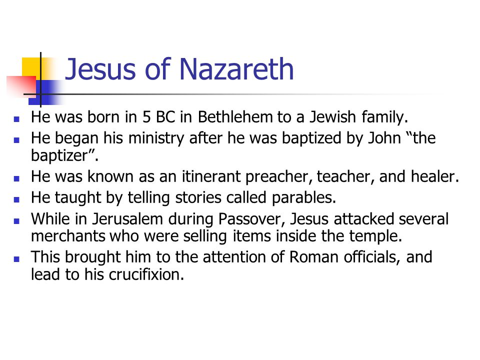 Jesus of Nazareth He was born in 5 BC in Bethlehem to a Jewish family.