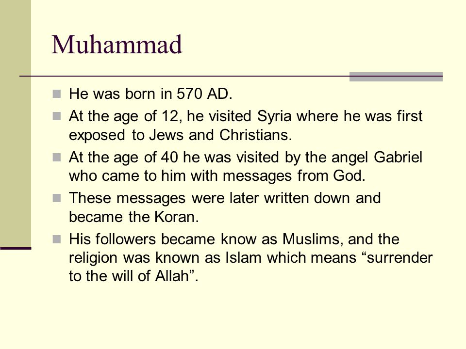 Muhammad He was born in 570 AD.