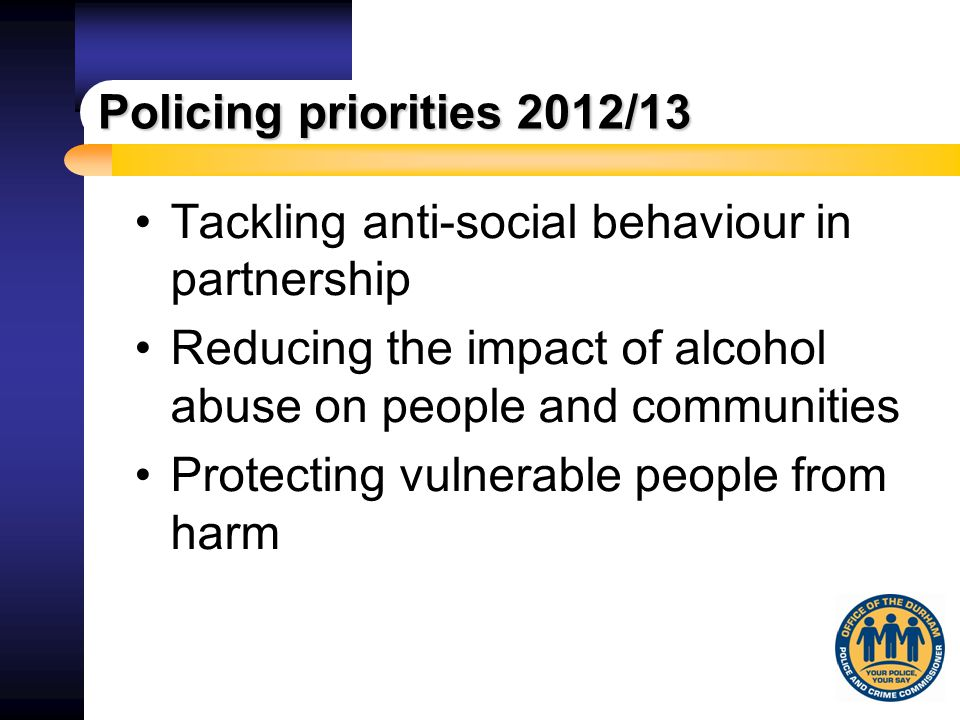 Police & Crime Commissioner's priorities To reduce the impact of Domestic Abuse, particularly violence against women and girls To reduce the impact of Hate Crime To improve engagement with local communities across the Constabulary area