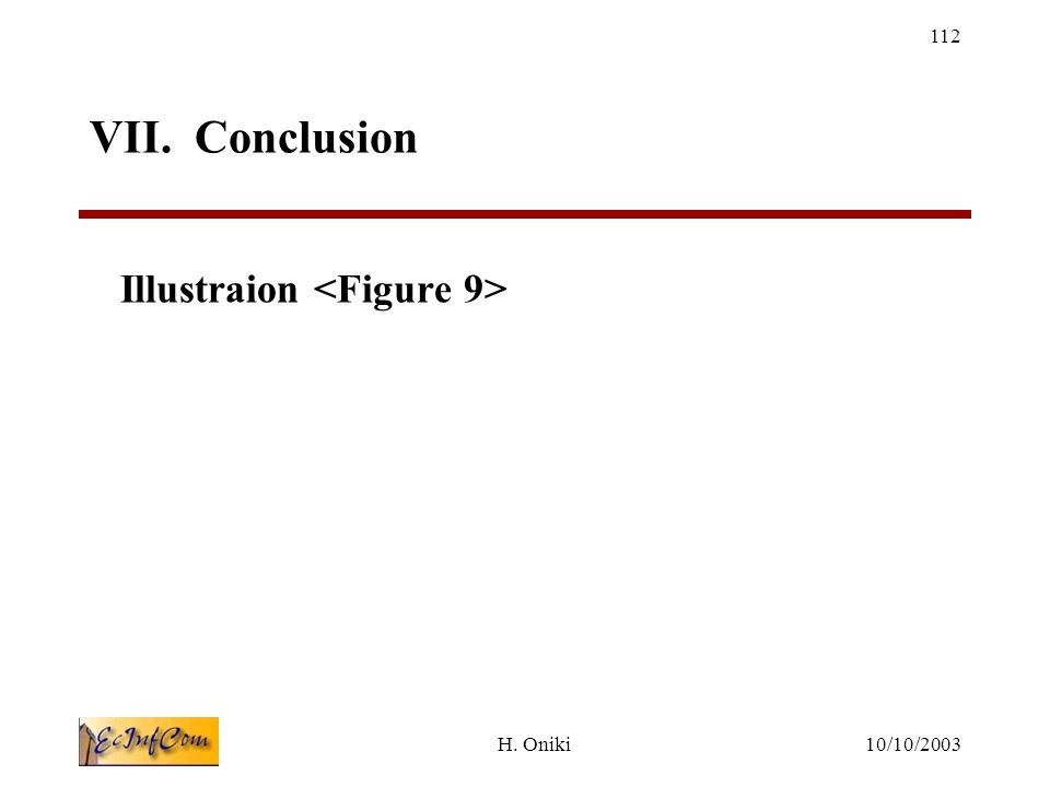 10/10/2003H. Oniki 112 VII. Conclusion Illustraion