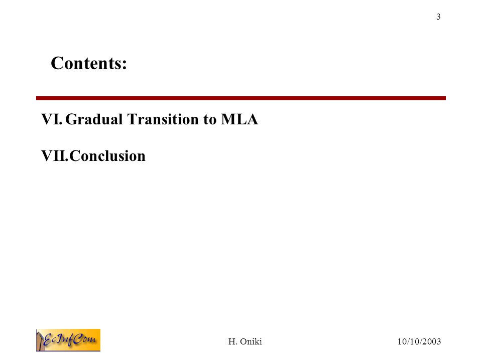 10/10/2003H. Oniki 3 Contents: VI.Gradual Transition to MLA VII.Conclusion