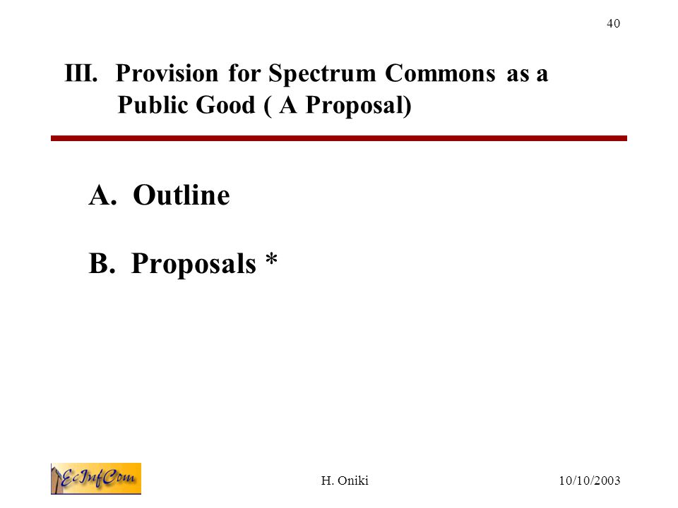 10/10/2003H.Oniki 40 III. Provision for Spectrum Commons as a Public Good ( A Proposal) A.
