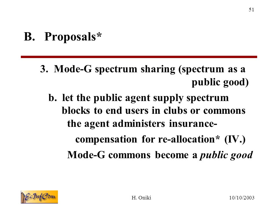 10/10/2003H.Oniki 51 B. Proposals* 3. Mode-G spectrum sharing (spectrum as a public good) b.