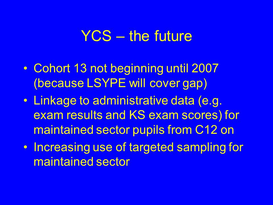 YCS data availability YCS 1-11 available through UKDA/ESDS – see: http://www.data- archive.ac.uk/search/indexSearch.asp?ct=xm lAll&q1=Youth+Cohorthttp