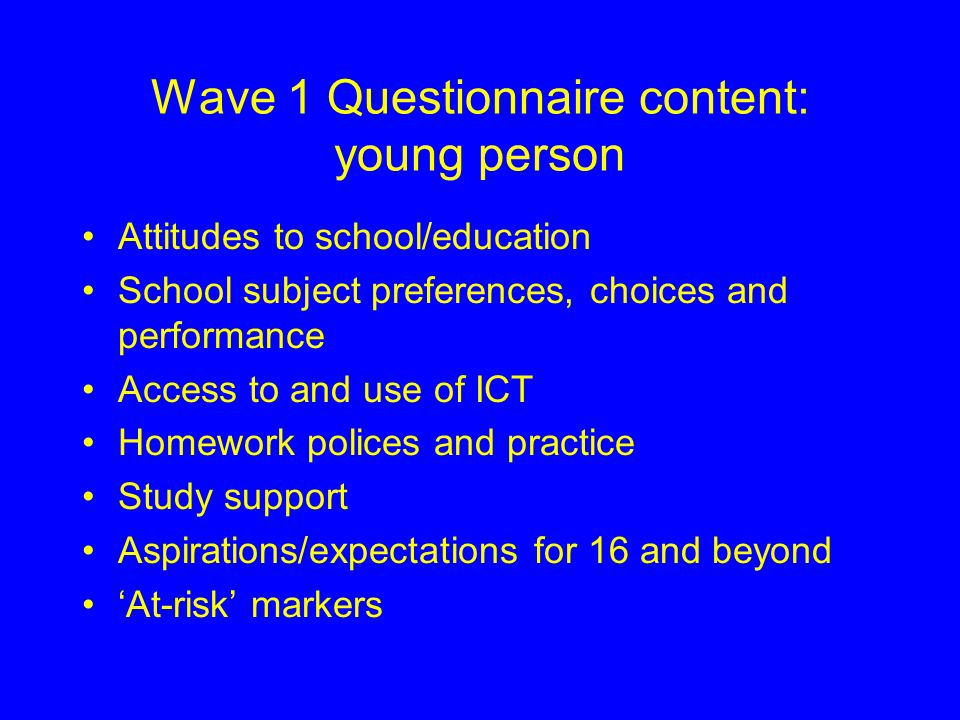 Interview methods Wave 1: Face to face, Young person 30 minutes, Parent 50 minutes Wave 2: Face to face, Young person 40 minutes, Parent 40 minutes De
