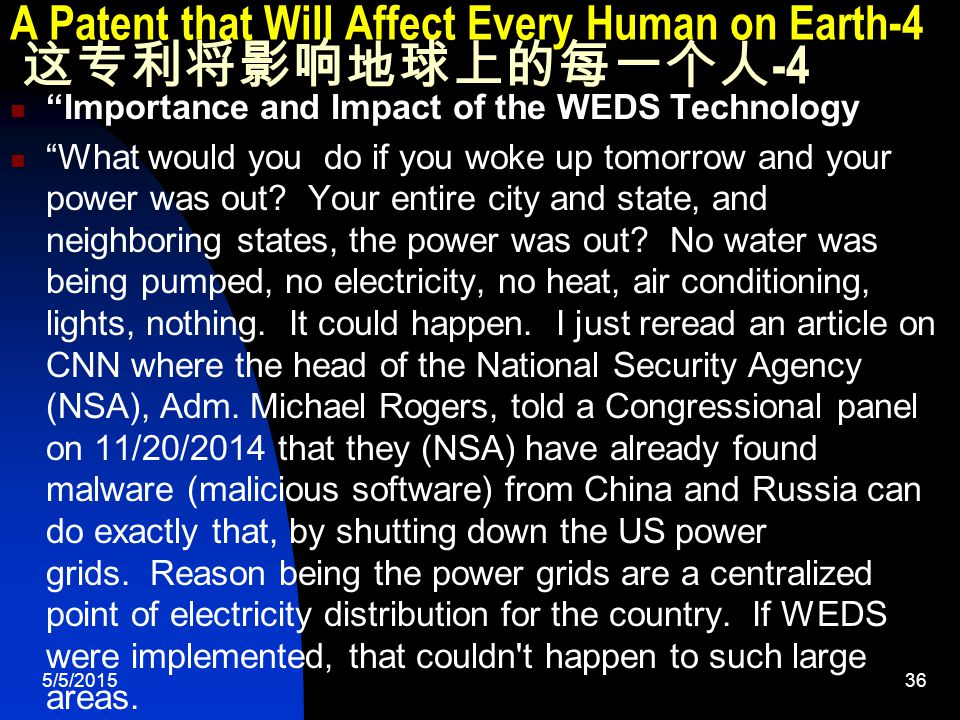 5/5/201536 A Patent that Will Affect Every Human on Earth-4 这专利将影响地球上的每一个人 -4 Importance and Impact of the WEDS Technology What would you do if you woke up tomorrow and your power was out.