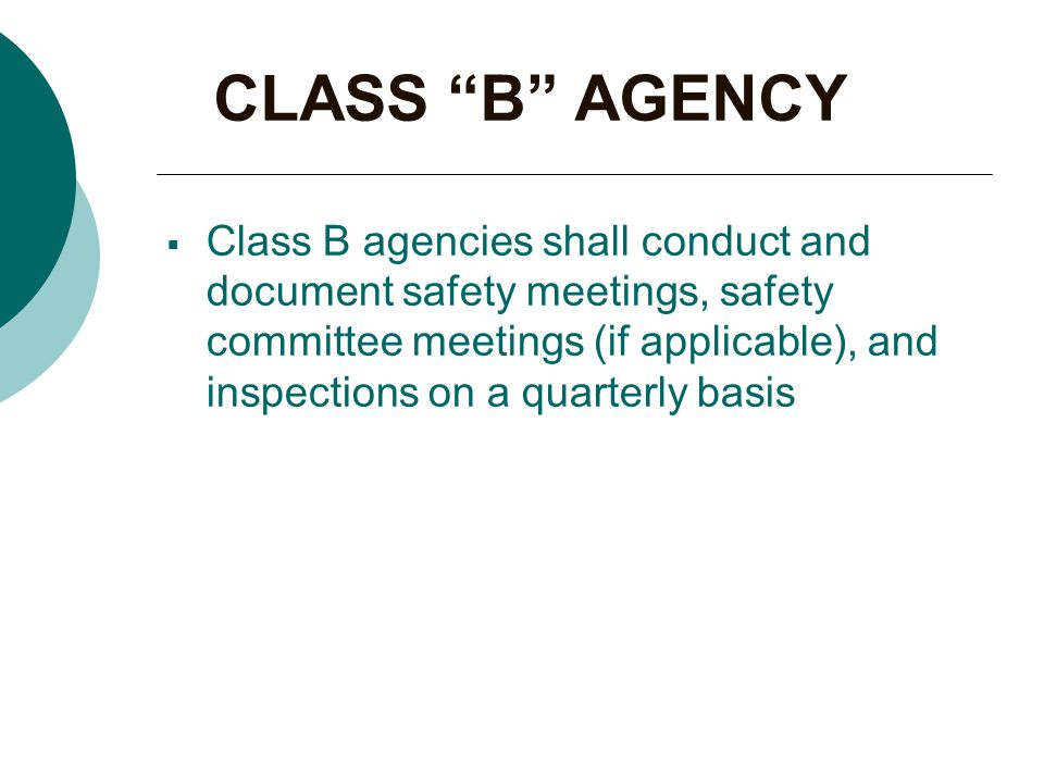 CLASS B AGENCY  Class B agencies shall conduct and document safety meetings, safety committee meetings (if applicable), and inspections on a quarterly basis