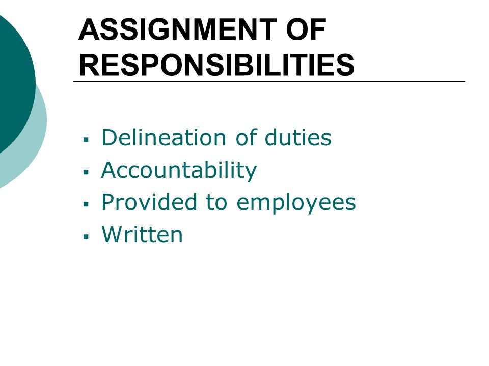 ASSIGNMENT OF RESPONSIBILITIES  Delineation of duties  Accountability  Provided to employees  Written