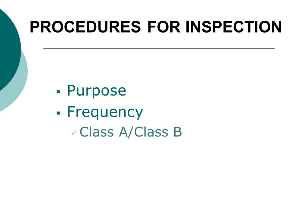 PROCEDURES FOR INSPECTION  Purpose  Frequency Class A/Class B