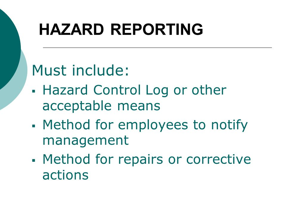 HAZARD REPORTING Must include:  Hazard Control Log or other acceptable means  Method for employees to notify management  Method for repairs or corrective actions
