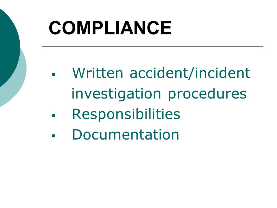 COMPLIANCE  Written accident/incident investigation procedures  Responsibilities  Documentation