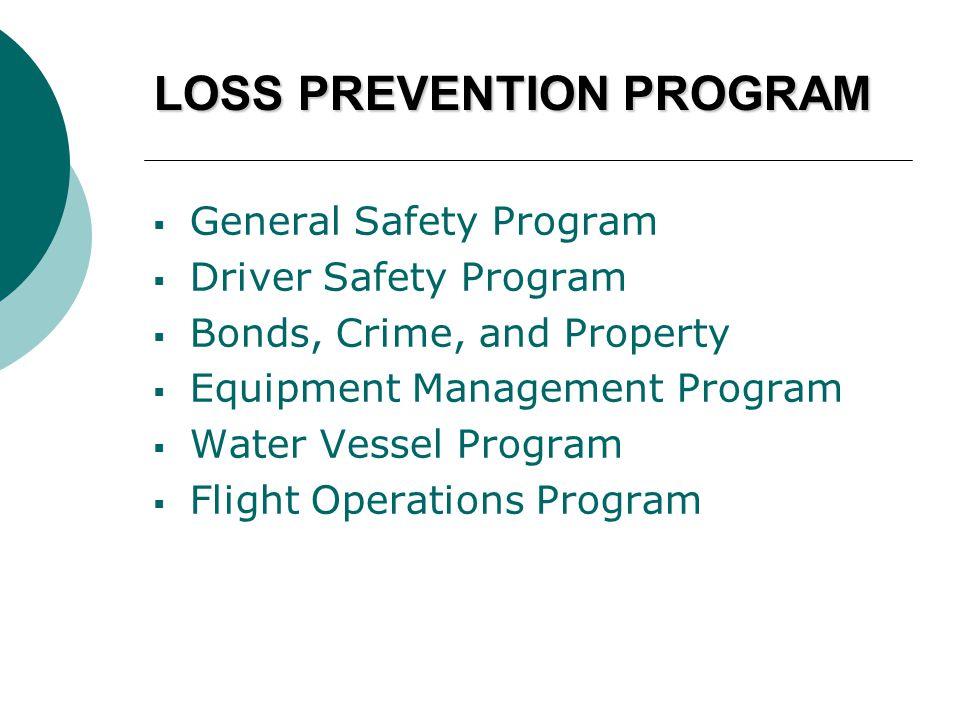 LOSS PREVENTION PROGRAM  General Safety Program  Driver Safety Program  Bonds, Crime, and Property  Equipment Management Program  Water Vessel Program  Flight Operations Program