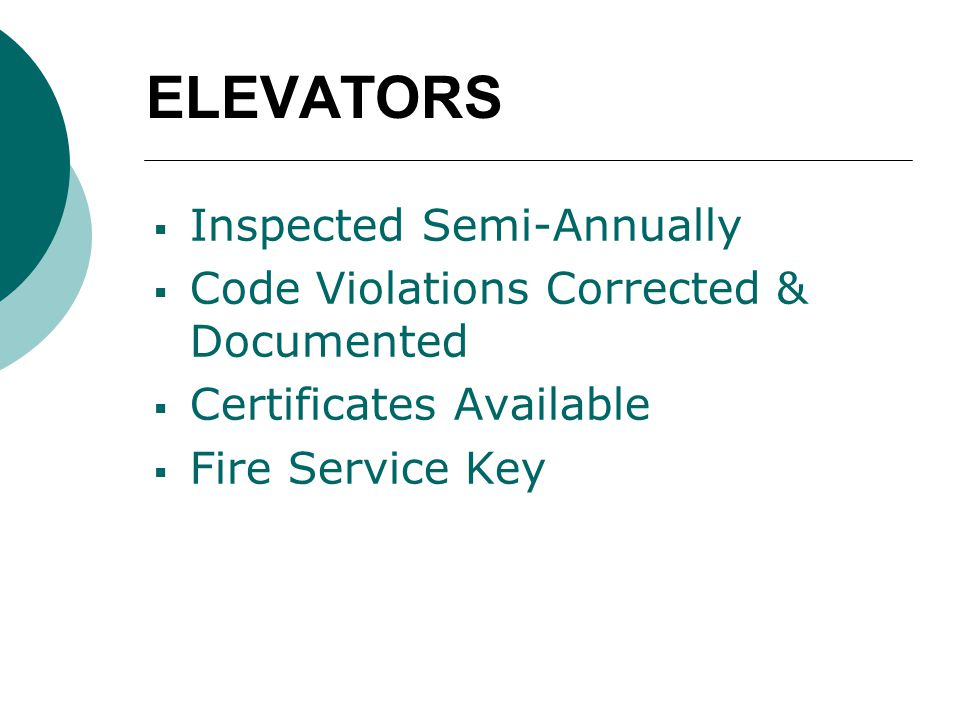 ELEVATORS  Inspected Semi-Annually  Code Violations Corrected & Documented  Certificates Available  Fire Service Key