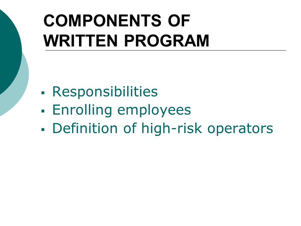 COMPONENTS OF WRITTEN PROGRAM  Responsibilities  Enrolling employees  Definition of high-risk operators