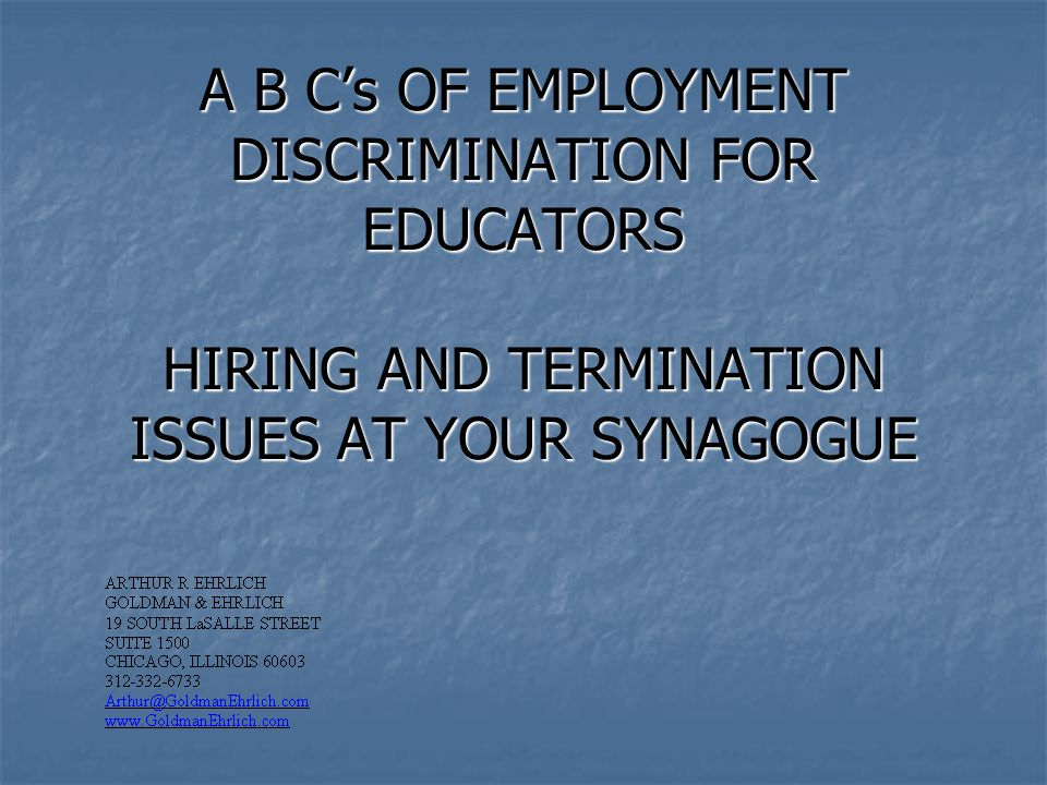 A B C's OF EMPLOYMENT DISCRIMINATION FOR EDUCATORS HIRING AND TERMINATION ISSUES AT YOUR SYNAGOGUE