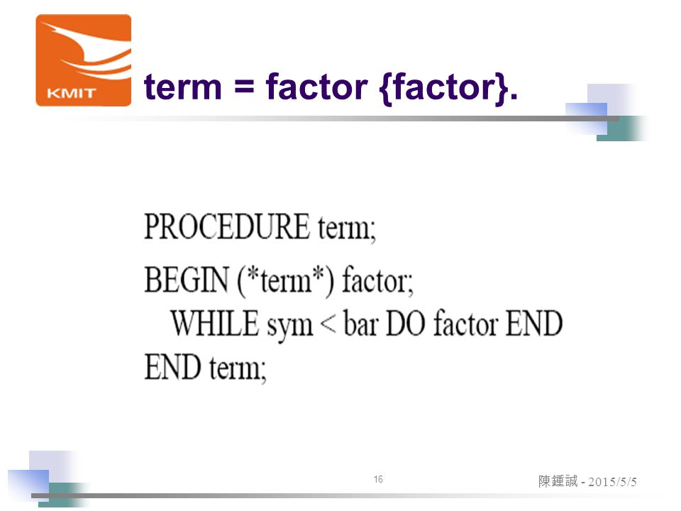 term = factor {factor}. 16 陳鍾誠 - 2015/5/5