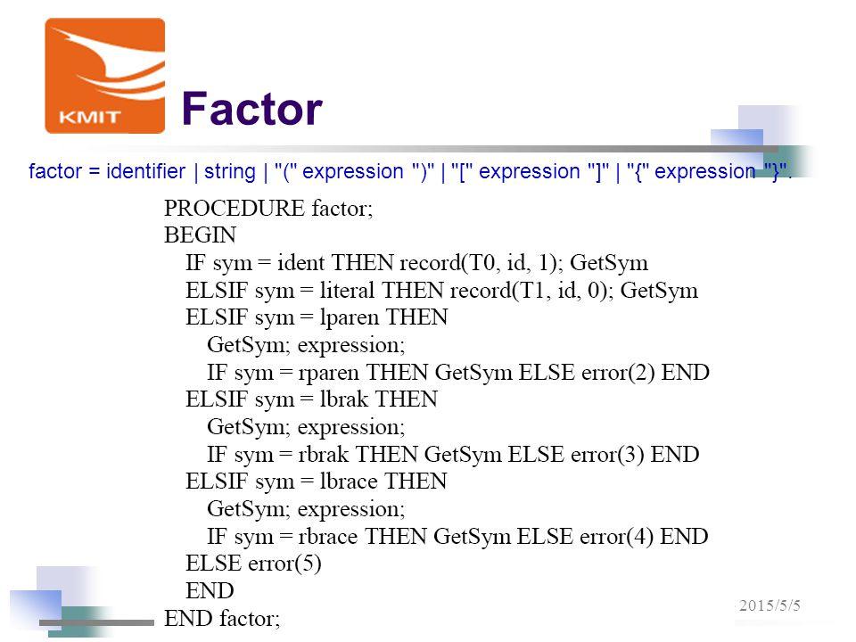 Factor 17 陳鍾誠 - 2015/5/5 factor = identifier | string | ( expression ) | [ expression ] | { expression } .