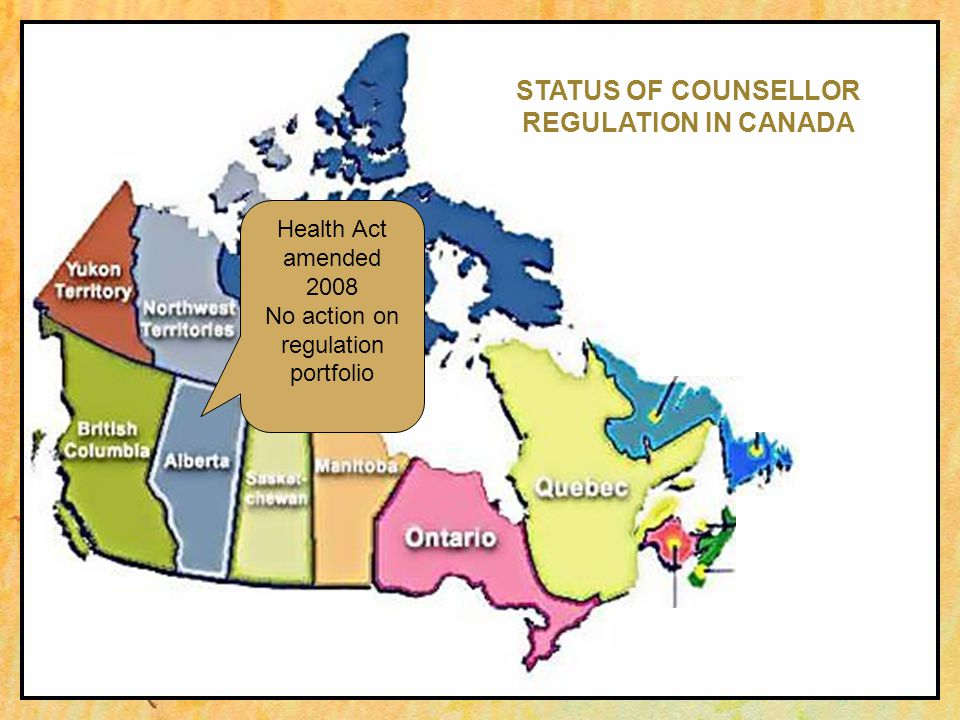 Health Act amended 2008 No action on regulation portfolio STATUS OF COUNSELLOR REGULATION IN CANADA