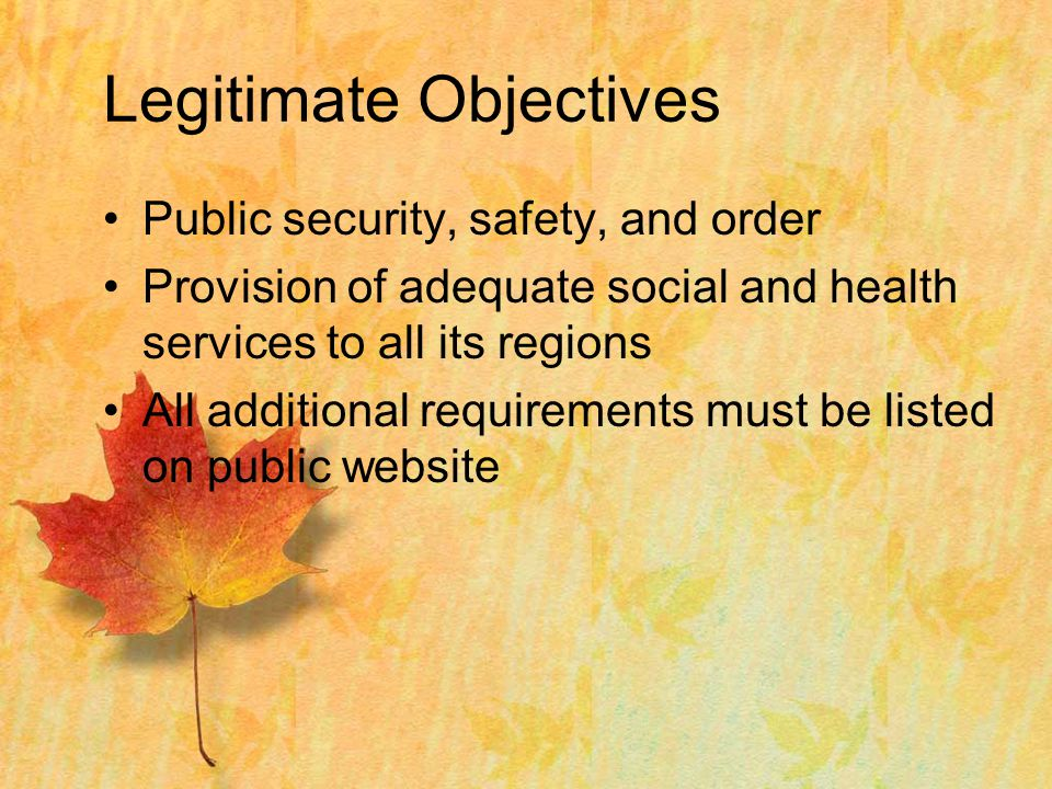 Legitimate Objectives Public security, safety, and order Provision of adequate social and health services to all its regions All additional requirements must be listed on public website