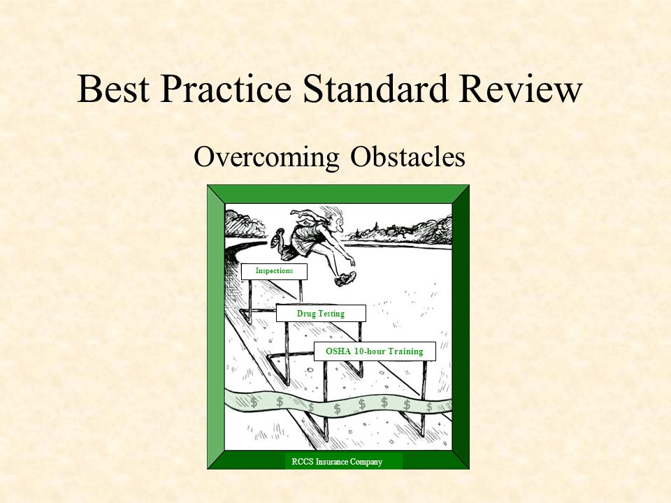 Best Practice Standard Review Overcoming Obstacles Inspections Drug Testing OSHA 10-hour Training RCCS Insurance Company