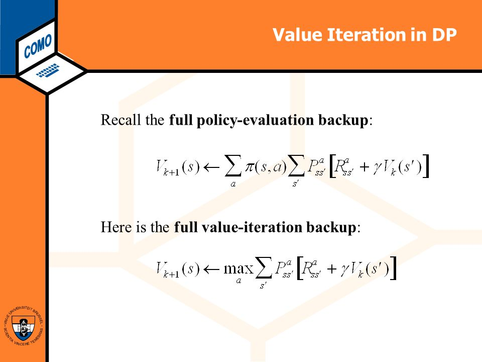Computational Modeling Lab Value Iteration in DP Recall the full policy-evaluation backup: Here is the full value-iteration backup: