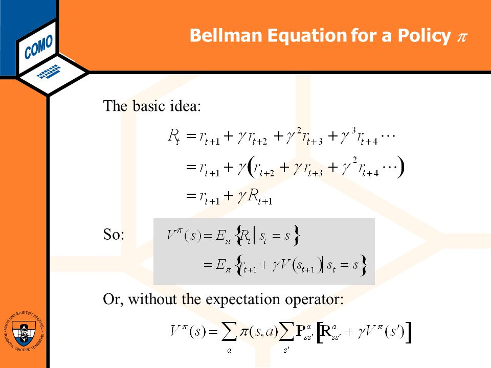 Computational Modeling Lab Bellman Equation for a Policy  The basic idea: So: Or, without the expectation operator: