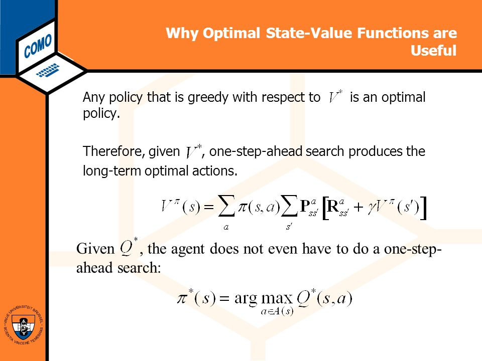 Computational Modeling Lab Why Optimal State-Value Functions are Useful Any policy that is greedy with respect to is an optimal policy.