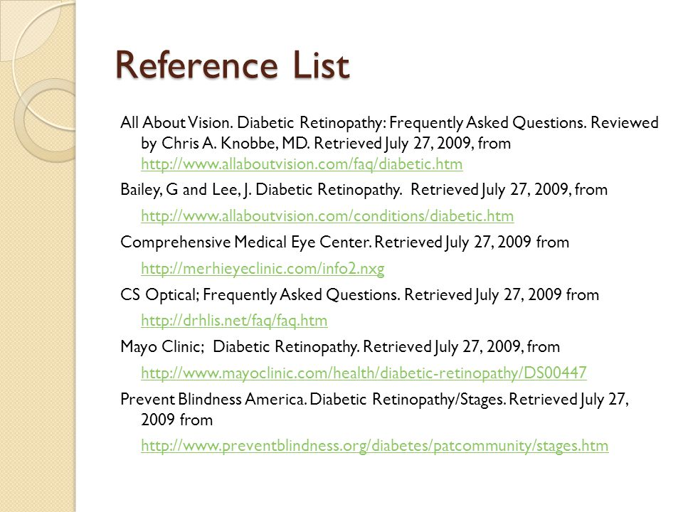 Reference List All About Vision. Diabetic Retinopathy: Frequently Asked Questions. Reviewed by Chris A. Knobbe, MD. Retrieved July 27, 2009, from http
