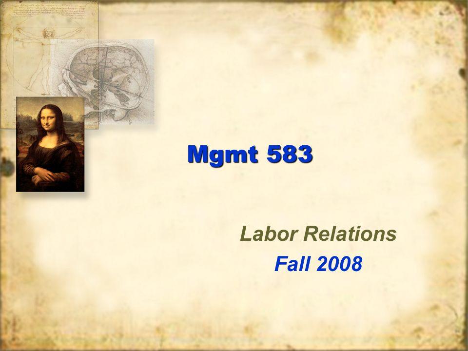 Mgmt 583 Labor Relations Fall 2008 Labor Relations Fall 2008
