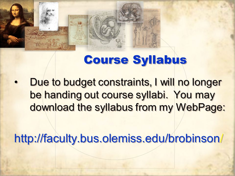 Course Syllabus Due to budget constraints, I will no longer be handing out course syllabi.