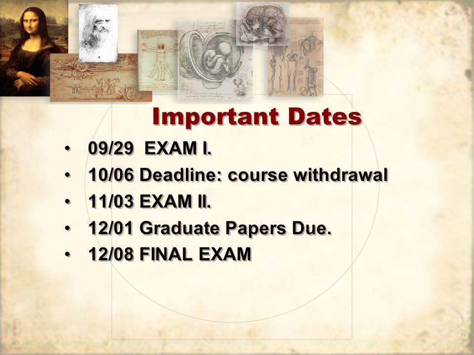 Important Dates 09/29 EXAM I. 10/06 Deadline: course withdrawal 11/03 EXAM II.