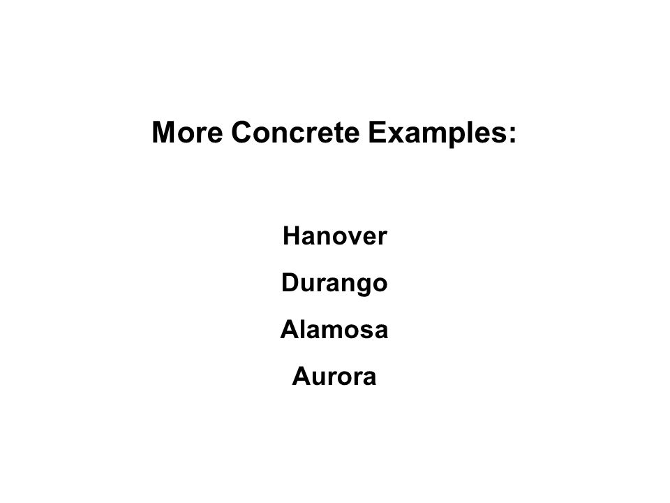 More Concrete Examples: Hanover Durango Alamosa Aurora
