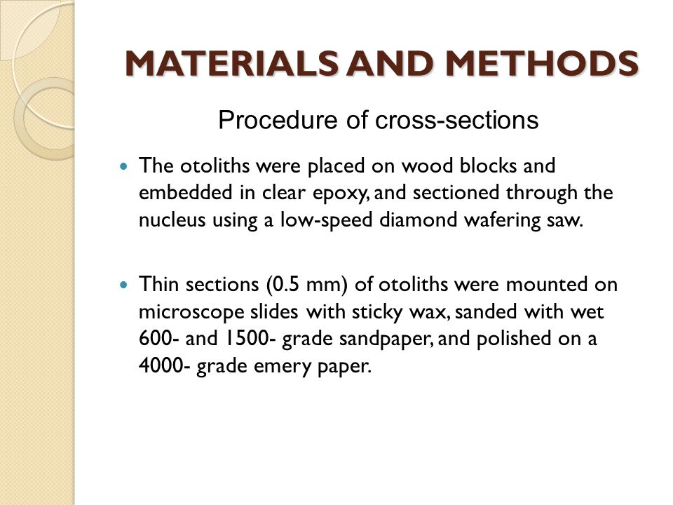 MATERIALS AND METHODS The otoliths were placed on wood blocks and embedded in clear epoxy, and sectioned through the nucleus using a low-speed diamond