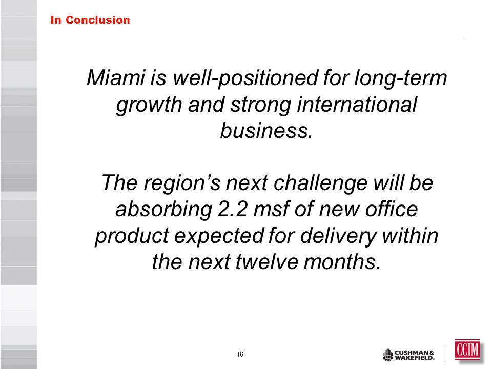 16 In Conclusion Miami is well-positioned for long-term growth and strong international business.